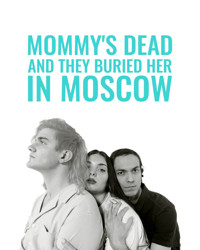 MOMMY'S DEAD AND THEY BURIED HER IN MOSCOW in Montana