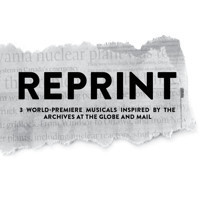 REPRINT : Three World-Premiere Musicals Inspired by the Archives at The Globe and Mail. in Broadway