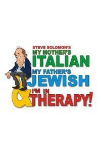 MY MOTHER'S ITALIAN MY FATHER'S JEWISH & I'M IN THERAPY! in Thousand Oaks