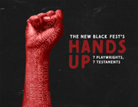 The New Black Fest's HANDS UP: 7 Playwrights, 7 Testaments in Atlanta