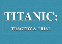 Titanic: Tragedy & Trial in Broadway