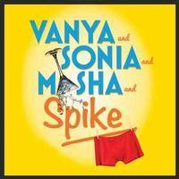 Vanya and sonia and masha and spike in Broadway
