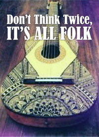 DON'T THINK TWICE IT'S ALL FOLK in Broadway