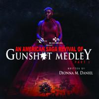 An American Saga Revival of Gunshot Medley: Part I in Broadway