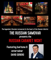 The legendary RUSSIAN SAMOVAR presents the RUSSIAN CABARET NIGHT featuring DAVID SERERO in Other New York Stages