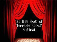 Big Book of Terrible Ideas Musical in Los Angeles