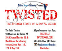 TWISTED: The Untold Story of a Royal Vizier in Off-Off-Broadway