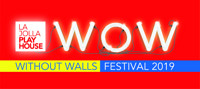 La Jolla Playhouse 2019 Without Walls (WOW) Festival in San Diego