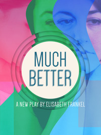 MUCH BETTER, a new play by Elisabeth Frankel in Seattle