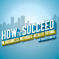 How To Succeed In Business Without Really Trying in Fort Lauderdale
