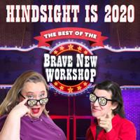 Hindsight is 2020: The Best of the Brave New Workshop in Minneapolis / St. Paul