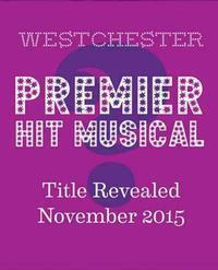 Westchester Premier Hit Musical in Rockland / Westchester