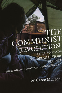 The Communist Revolution: A Ninth-Grade European History Project (There Will Be a Practical Demonstration) by Grace McLeod in Portland