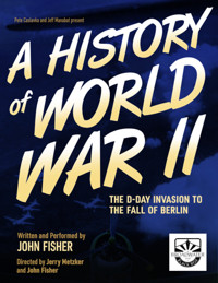 A History of World War II: The D-Day Invasion to the Fall of Berlin in Los Angeles