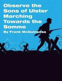 Observe the Sons of Ulster Marching Toward the Somme in Broadway