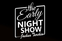 The Early Night Show With Joshua Turchin in Off-Off-Broadway