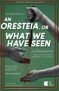 An Oresteia, or What We Have Seen by David Bullen in Long Island