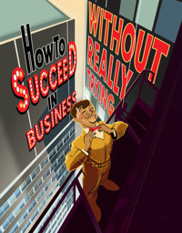How to Succeed in Business Without Really Trying in Delaware