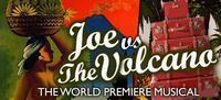 Joe vs The Volcano: The Musical in San Diego