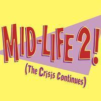 MID-LIFE 2! (The Crisis Continues) in Broadway