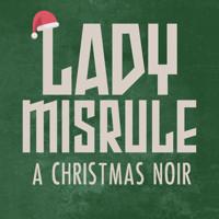 Lady Misrule: A Dark Tale from the Jolliest Place on Earth in Broadway