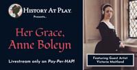 Her Grace, Anne Boleyn in Boston