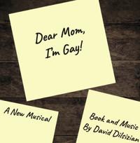 Dear Mom, I?m Gay! in Off-Off-Broadway