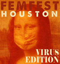 Mildred?s Umbrella Theater Presents FEMFEST HOUSTON: VIRUS EDITION in Houston