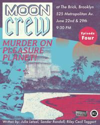 Moon Crew: Murder on Pleasure Planet! in Broadway