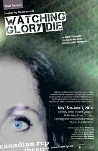 Canadian Rep Theatre presents world premiere production of Watching Glory Die in Toronto