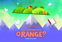 What Rhymes with Orange? in Broadway