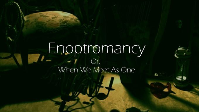 Enoptromancy, Or When We Meet As One