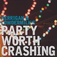 Party Worth Crashing by Kerrigan-Lowdermilk in Los Angeles