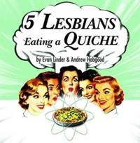 5 Lesbians Eating a Quiche in Austin