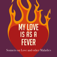 My Love Is As a Fever: Sonnets on Love and other Maladies in Dallas