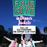 Four Guyz In Dinner Jackets - Call Us Old Fashioned; The Supper Club Tour in Appleton, WI