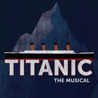 TITANIC: THE MUSICAL in Broadway
