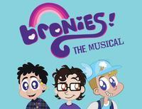 BRONIES: THE MUSICAL - extended! in Los Angeles