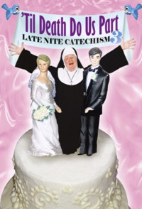 'Til Death Do Us Part: Late Nite Catechism in Los Angeles