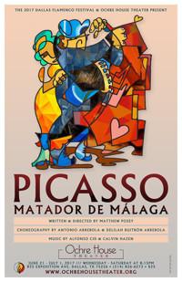 Ochre House Theater & The 2017 Dallas Flamenco Festival  Present the World Premiere of PICASSO: MATADOR DE MÁLAGA written & directed by Matthew Posey in Dallas
