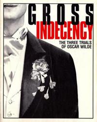 Gross Indecency: The Three Trials of Oscar Wilde in Kansas City