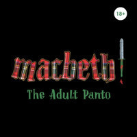 MACBETH! THE ADULT PANTO in Broadway