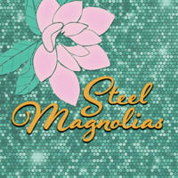 STEEL MAGNOLIAS in Raleigh