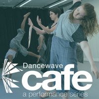 Dancewave Cafe: a performance series in Brooklyn