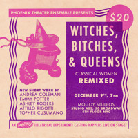 Witches, B!tches, & Queens: Classical Women Remixed in Off-Off-Broadway
