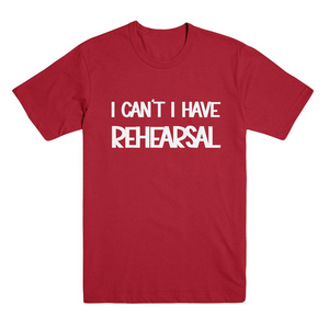 I Can't I Have Rehearsal Tee
