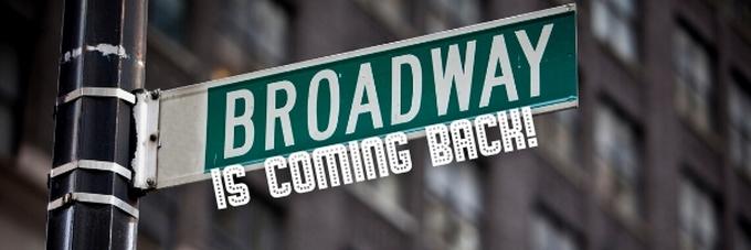 Broadway's Back