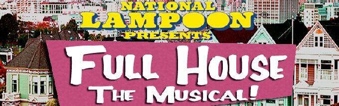 National Lampoon's Full House the Musical! A Tanner Family Parody! Off-Broadway