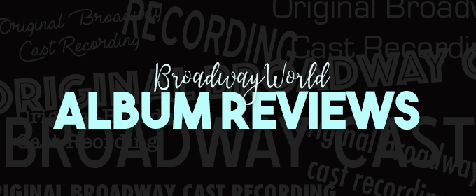 BroadwayWorld Album Reviews