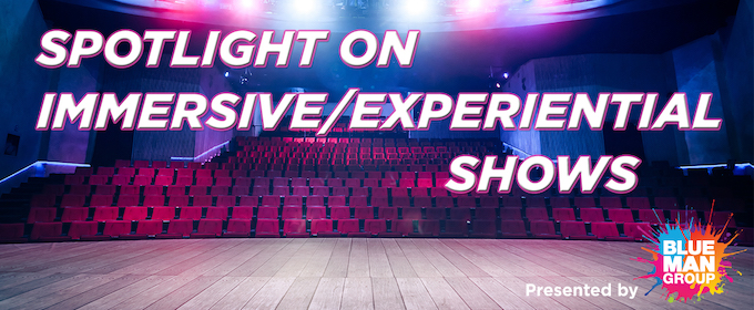 Spotlight on Immersive/Experiential Shows